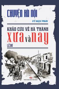 sach chuyen ha noi khao cuu 201x300 - 11 quyển sách hay về Hà Nội khắc họa chi tiết chân dung của thành phố nghìn năm tuổi