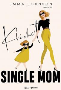 sach khi chat single mom 204x300 - 7 cuốn sách hay về mẹ đơn thân đầy ắp bất ngờ và cảm xúc
