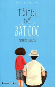 sach toi bi bo bat coc 189x300 - 10 quyển sách hay về cha gây xúc động và truyền cảm hứng thật sự đến người đọc