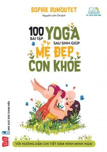 100 Bài Tập Yoga Sau Sinh Giúp Mẹ Đẹp – Con Khỏe