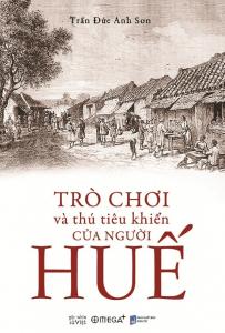 sach tro choi va thu tieu khien cua nguoi hue 203x300 - 11 quyển sách hay về Huế thơ mộng và lãng mạn đến lạ kỳ