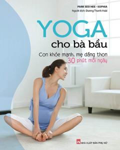 Yoga Cho Bà Bầu – Con Khỏe Mạnh, Mẹ Dáng Thon
