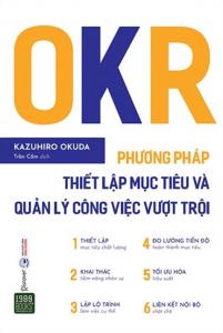 OKR – Phương Pháp Thiết Lập Mục Tiêu Và Quản Lý Công Việc Vượt Trội