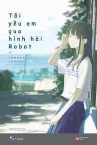 sach toi yeu em qua hinh hai robot 200x300 - 19 cuốn sách Light Novel hay khiến người đọc không thể rời mắt