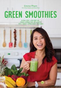 Green Smoothies – Giảm Cân, Làm Đẹp Da, Tăng Cường Sức Đề Kháng Với 7 Ngày Uống Sinh Tố Xanh