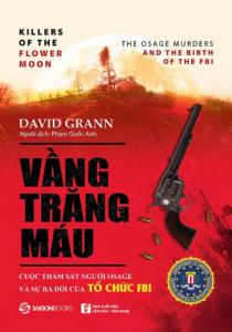 Vầng Trăng Máu: Cuộc Thảm Sát Người Osage Và Sự Ra Đời Của Tổ Chức FBI