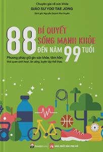 88 Bí Quyết Sống Mạnh Khỏe Đến Năm 99 Tuổi