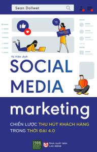 Social Media Marketing – Chiến Lược Thu Hút Khách Hàng Trong Thời Đại 4.0
