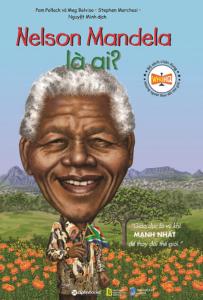 Bộ Sách Chân Dung Những Người Làm Thay Đổi Thế Giới – Nelson Mandela Là Ai